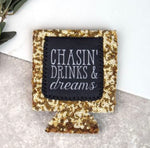 Chasin' drinks and dreams koozie
