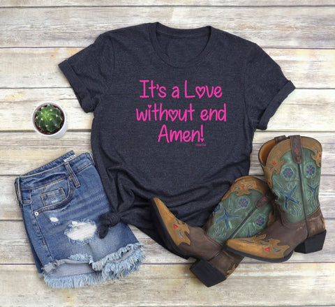 It's a love without end. Amen. Tee