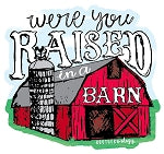 Were you raised in a barn decal