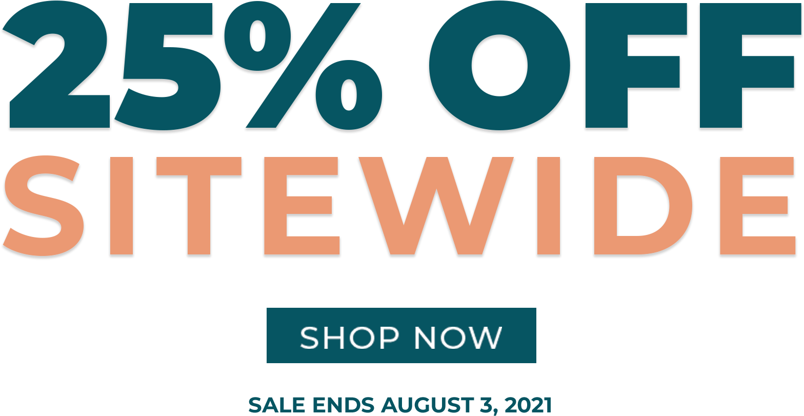 25 percent off sitewide - shop now - sale ends August 3rd, 2021