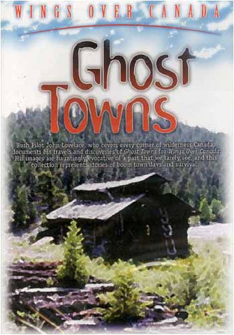 Ghost Towns - Wings Over Canada DVD Movie