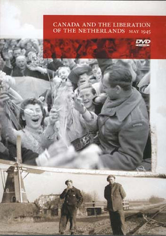 Canada and the Liberation of the Netherlands, May 1945 DVD Movie