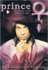Prince : The Reign of the Prince of Ages ( the Unauthorized Biography)