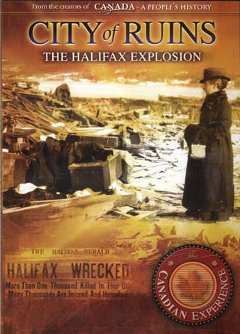 City of Ruins - The Halifax Explosion - Canadian Experience DVD Movie
