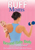 Buff Moms - Beyond Baby Body Workout DVD Movie