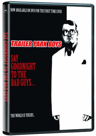 Trailer Park Boys - Say Goodnight To The Bad Guys (USED) DVD Movie