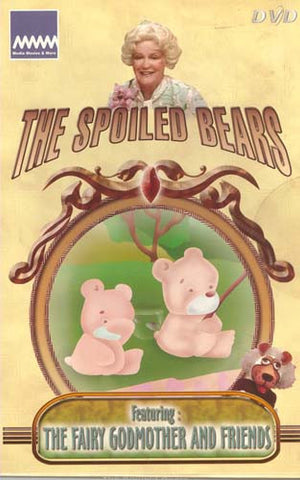 The Spoiled Bears (Featuring The Fairy Godmother And Friends) DVD Movie