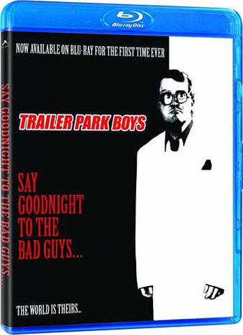 Trailer Park Boys - Say Goodnight To The Bad Guys (Blu-ray) BLU-RAY Movie