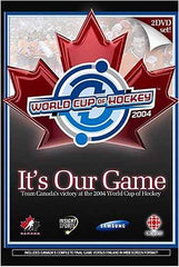 It's Our Game - Team Canada's Victory at the 2004 World Cup of Hockey