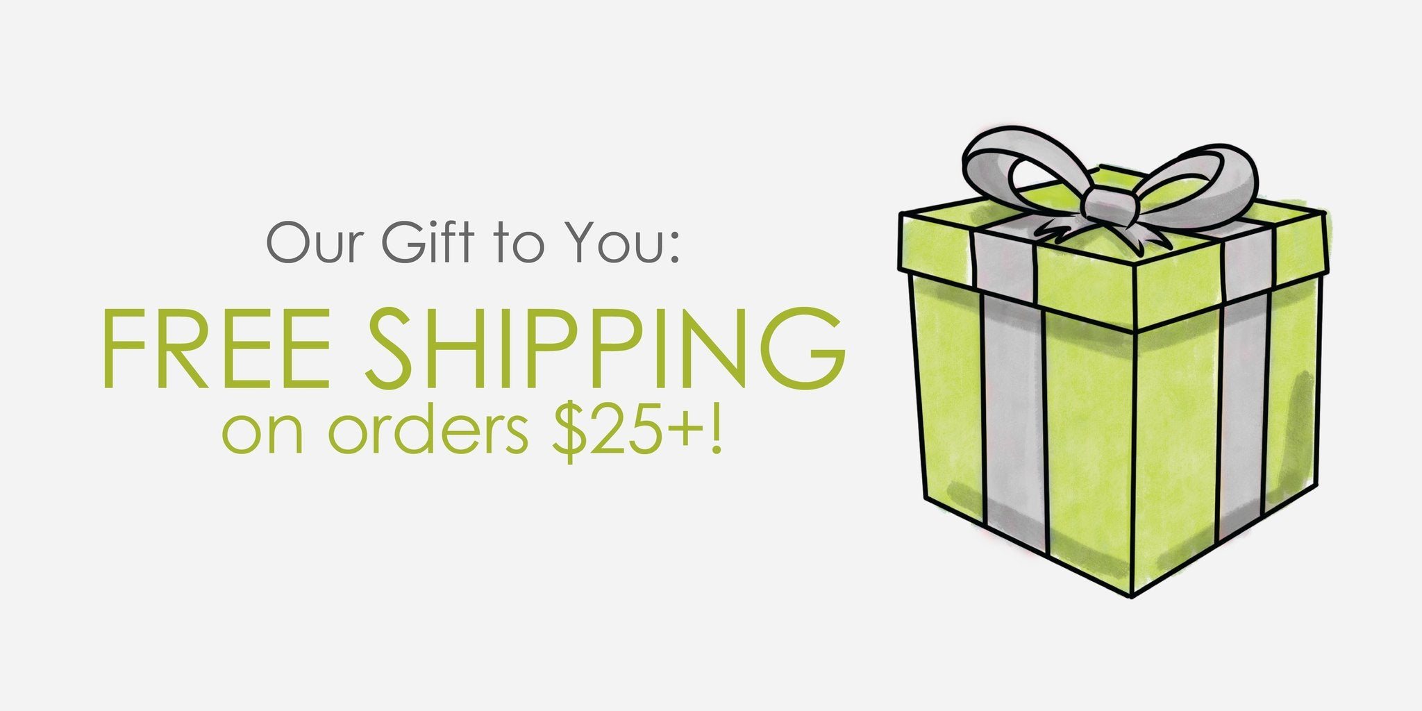 Free Shipping for orders $25+