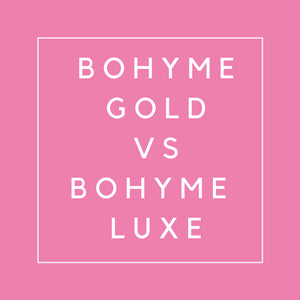 What Is The Difference Between Bohyme Luxe And Bohyme Gold