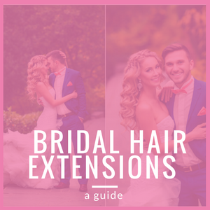 How to Find The Best Hair Extensions for your Wedding!