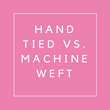 What is the difference between Hand Tied Hair Extensions and Machine Wefted Hair Extensions