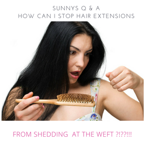 Sunnys Q & A: How can I stop my hair extensions from shedding at the weft?