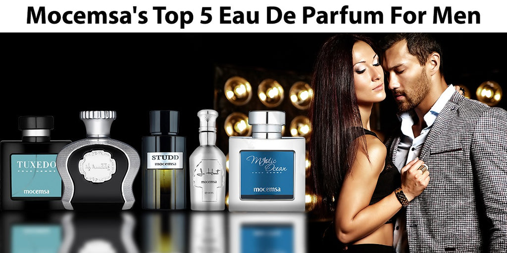 Mocemsa's Top 5 Eau De Parfum For Men