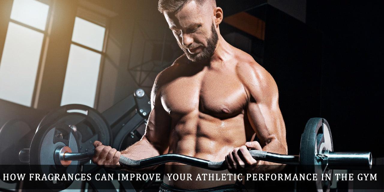 HOW FRAGRANCES CAN IMPROVE  YOUR ATHLETIC PERFORMANCE IN THE GYM