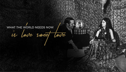 . WHAT THE WORLD NEEDS NOW IS LOVE, SWEET LOVE.