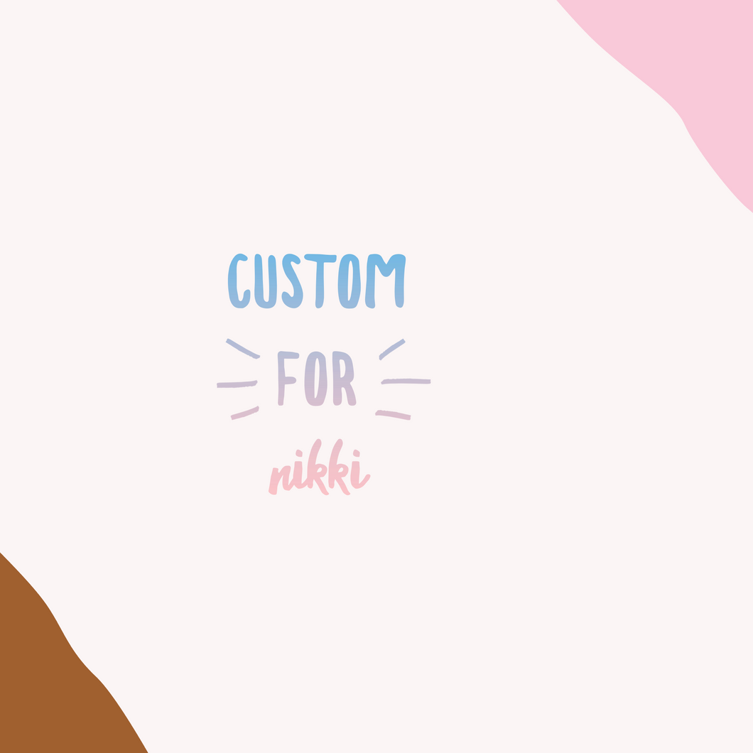 Custom for Nikki