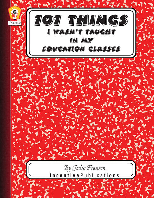 101 Things I Wasn't Taught in My Education Classes