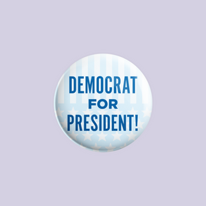 Democrat for President Button