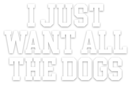 I Just Want All The Dogs- Decal - Treat Dreams