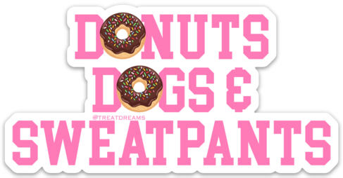 Donuts Dogs and Sweatpants- Decal - Treat Dreams