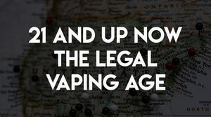 21 and Over now the Legal Age to Purchase Vaping and Tobacco Products