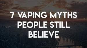 7 Vaping Myths That People Still Believe