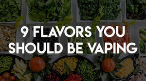 9 Flavors You Should Be Vaping