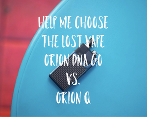 Help me choose the Lost Vape Orion DNA Go vs. Lost Vape Orion Q