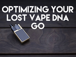 Optimizing Your Lost Vape Orion DNA Go