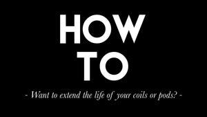 Want to extend the life of your coils / pods?