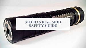 Mechanical Mod Safety Guide