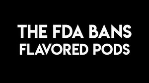 FDA Ban Against Flavored Pods