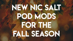 New Nic Salt Pod Mods for the Fall Season