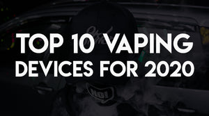 Top 10 Vaping Devices for 2020