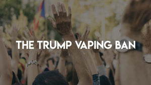 Update on Trump's Vaping Ban