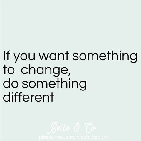 if you want something to change do something different