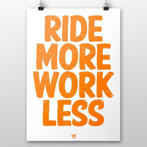 Ride More Work Less art print in fluoro orange
