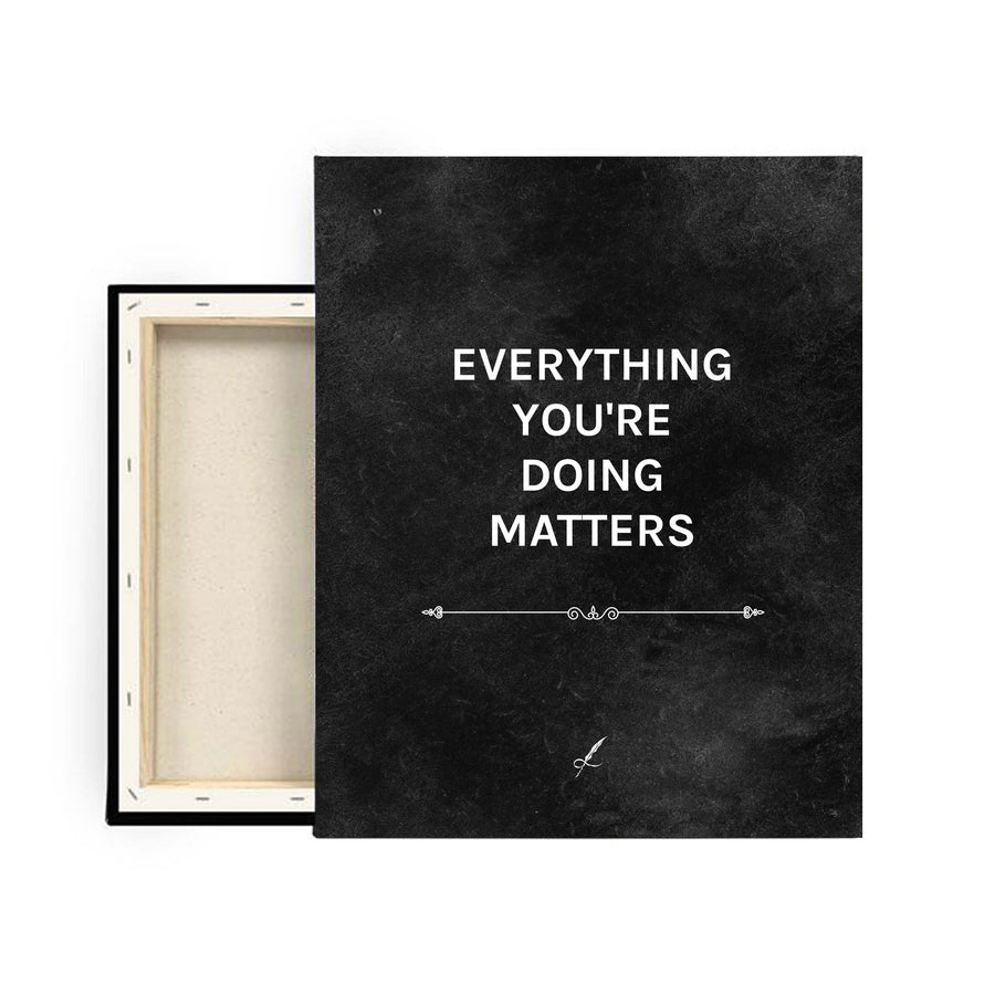 A gravel, luxurious canvas print by Lowly Lyricist. A meaningful quote that reads: Everything you're doing matters. Minimalistic, fine artist materials designed to compliment any home or work space. 450GSM | Multiple textures available.