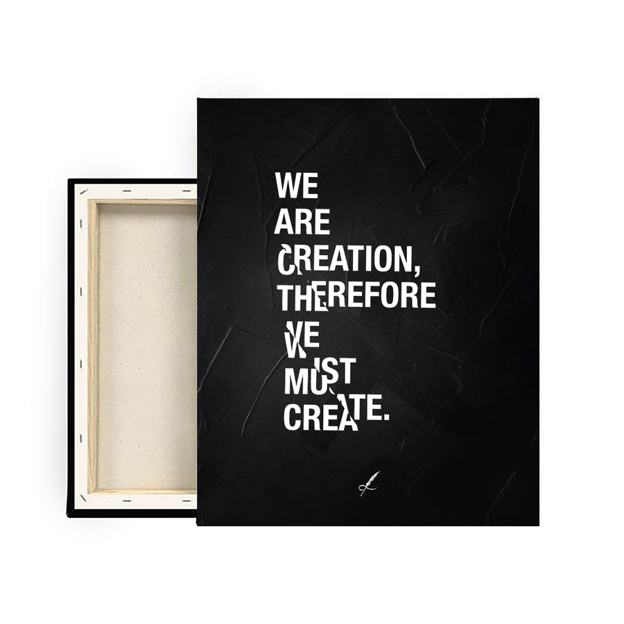A slashed, luxurious canvas print by Lowly Lyricist. A meaningful quote that reads: We are creation, therefore, we must create. Minimalistic, fine artist materials designed to compliment any home or work space. 450GSM | Multiple textures available.