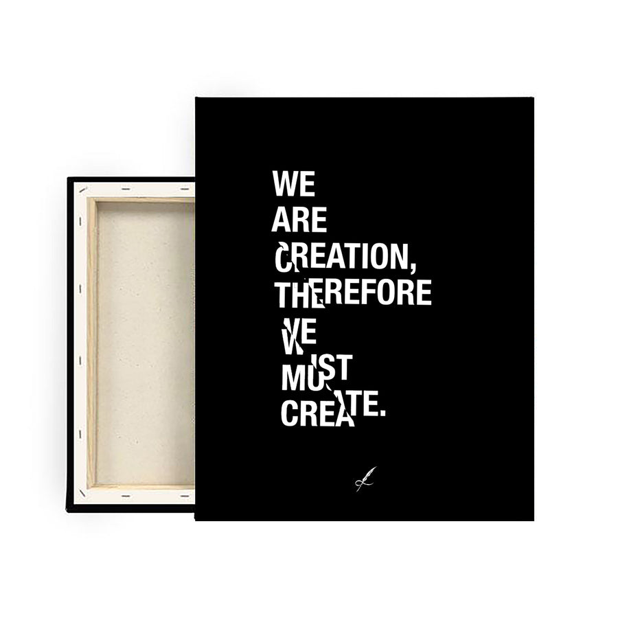 A black, luxurious canvas print by Lowly Lyricist. A meaningful quote that reads: We are creation, therefore, we must create. Minimalistic, fine artist materials designed to compliment any home or work space. 450GSM | Multiple textures available.
