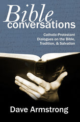 Bible Conversations: Catholic-Protestant Dialogues on the Bible, Tradition, and Salvation