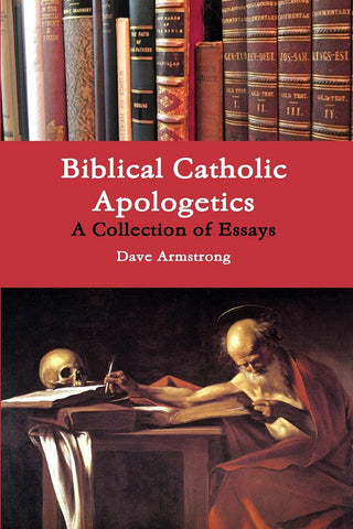 Biblical Catholic Apologetics: A Collection of Essays