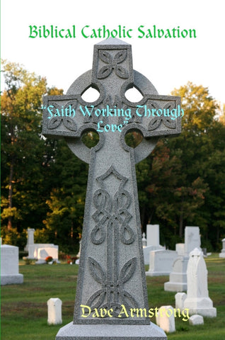 "Biblical Catholic Salvation: ""Faith Working Through Love"""
