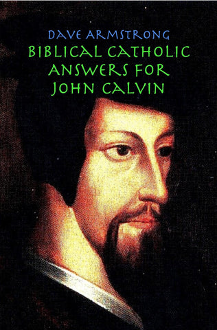 Biblical Catholic Answers for John Calvin