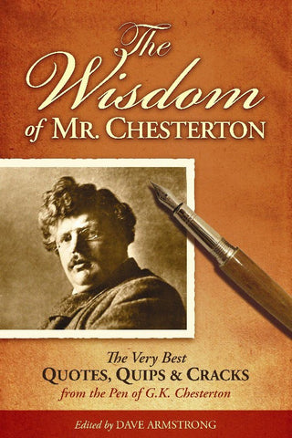 The Wisdom of Mr. Chesterton: The Very Best Quotes, Quips, and Cracks from the Pen of G. K. Chesterton