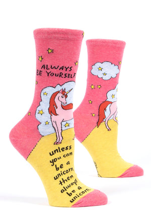 "Funny women's socks that say ""Always be yourself. Unless you can be a unicorn, then always be a unicorn."""