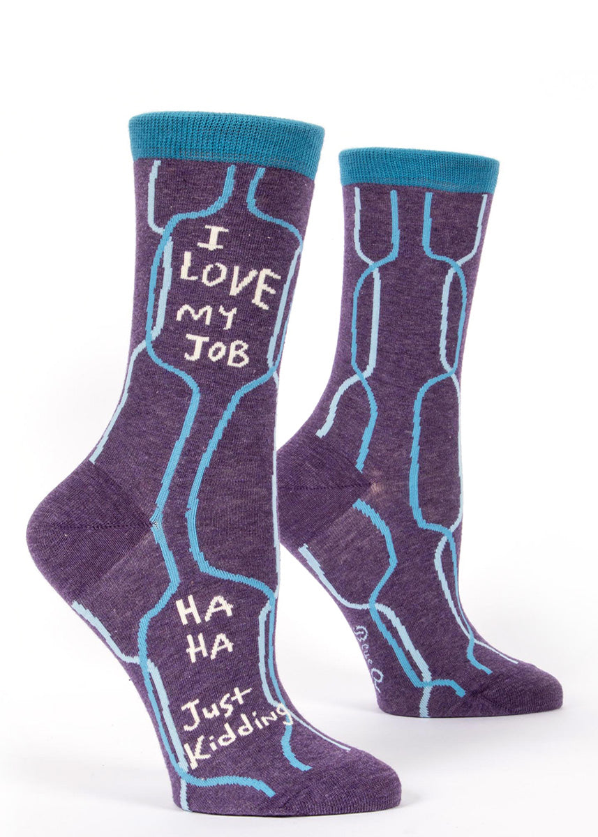 "These women's socks say ""I love my job"" on top and ""haha just kidding"" on the part that goes in your shoes."