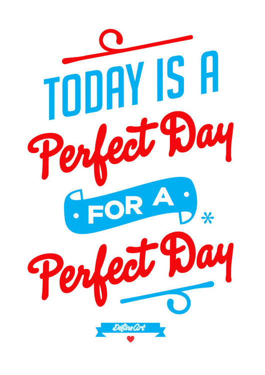Today is a Perfect Day Print